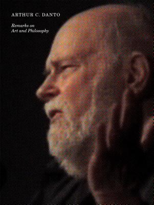 Arthur C. Danto: Remarks on Art and Philosophy By Danto, Arthur/ Boulton Stroud, Marion (EDT)