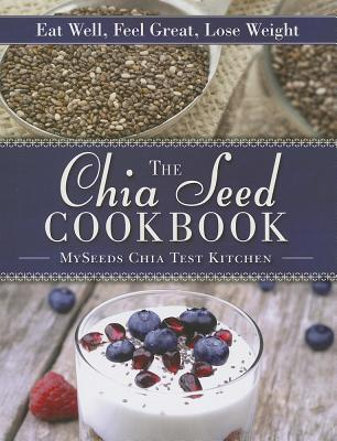 The Chia Seed Cookbook By Myseeds Chia Test Kitchen (COR)